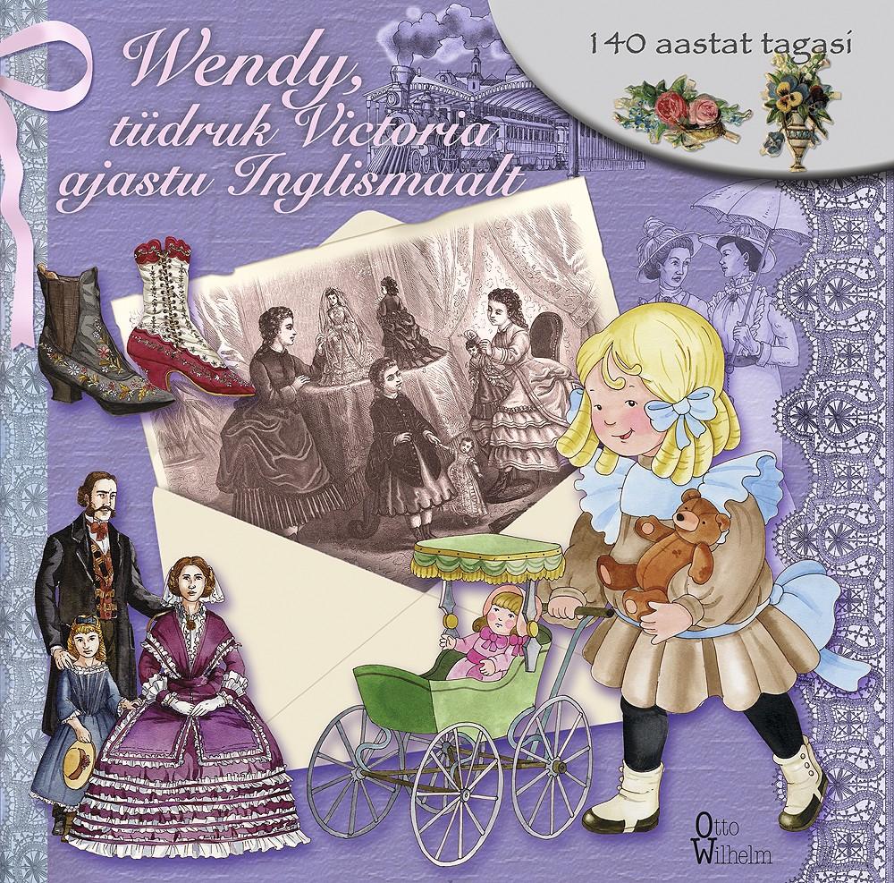 Wendy, tüdruk Victoria ajastu Inglismaalt: 140 aastat tagasi